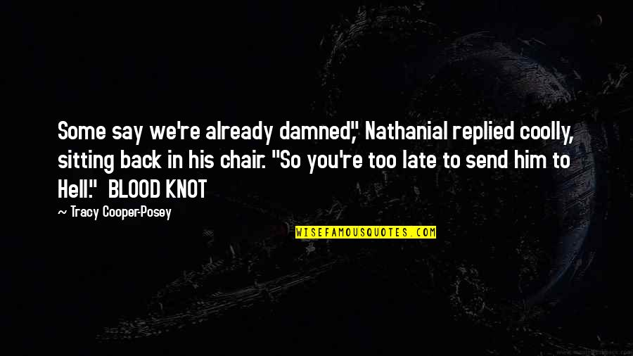 """Back To Hell Quotes By Tracy Cooper-Posey: Some say we're already damned,"""" Nathanial replied coolly,"""