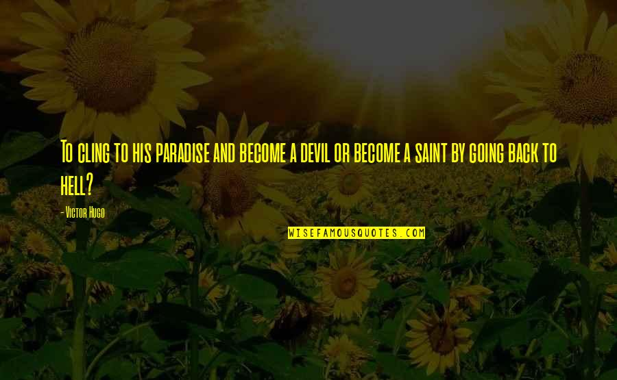 Back To Hell Quotes By Victor Hugo: To cling to his paradise and become a
