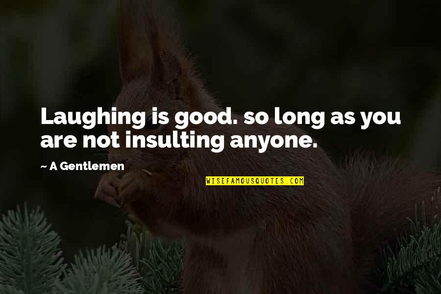 Back To School Sayings And Quotes By A Gentlemen: Laughing is good. so long as you are