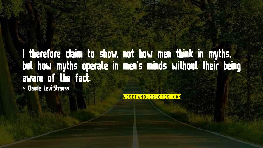 Back To School Sayings And Quotes By Claude Levi-Strauss: I therefore claim to show, not how men