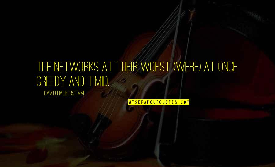 Back To School Sayings And Quotes By David Halberstam: The networks at their worst (were) at once