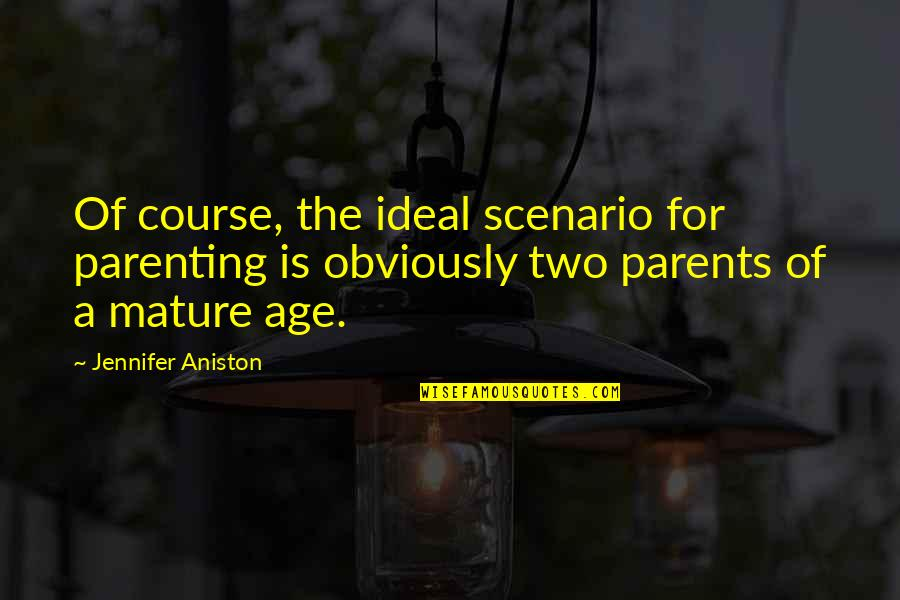 Back To School Sayings And Quotes By Jennifer Aniston: Of course, the ideal scenario for parenting is