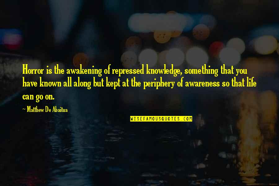 Back To School Sayings And Quotes By Matthew De Abaitua: Horror is the awakening of repressed knowledge, something