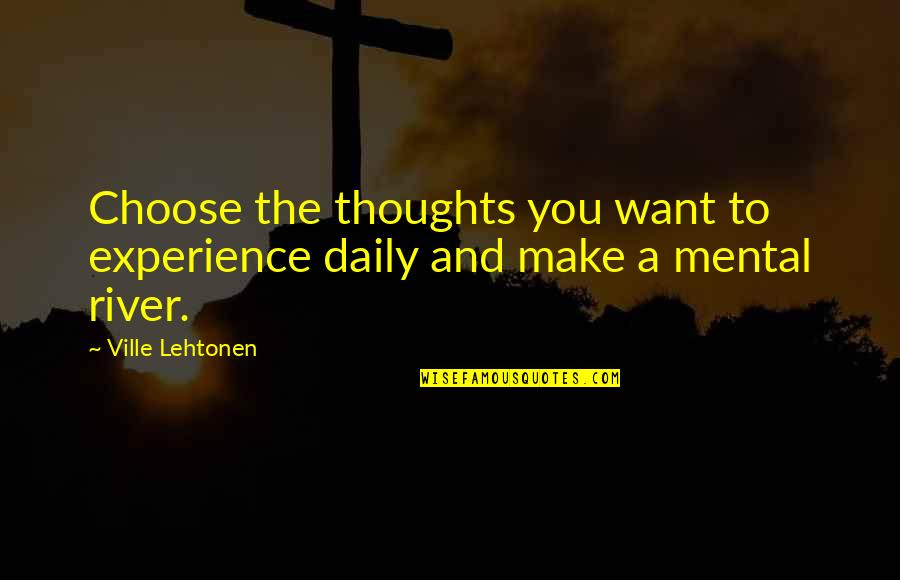 Back To School Sayings And Quotes By Ville Lehtonen: Choose the thoughts you want to experience daily