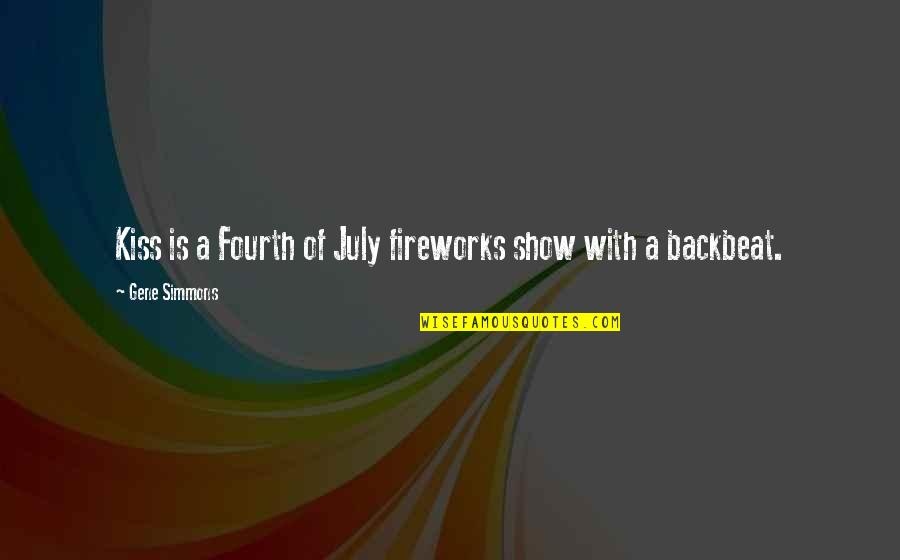 Backbeat Quotes By Gene Simmons: Kiss is a Fourth of July fireworks show
