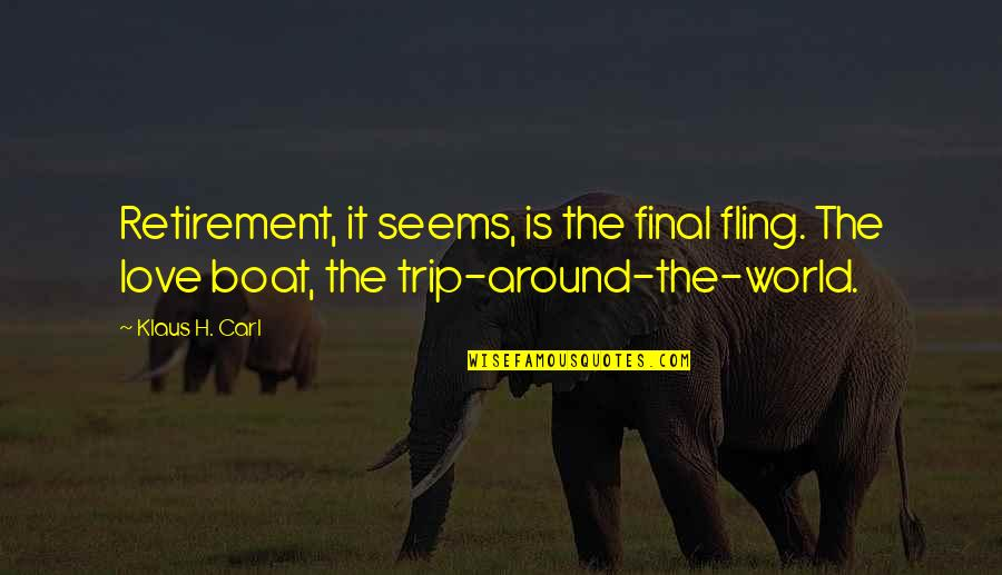Backbeat Quotes By Klaus H. Carl: Retirement, it seems, is the final fling. The