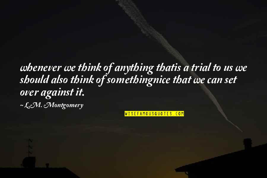 Backbeat Quotes By L.M. Montgomery: whenever we think of anything thatis a trial