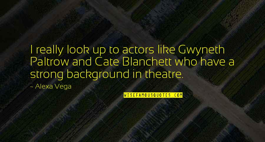 Background Actors Quotes By Alexa Vega: I really look up to actors like Gwyneth