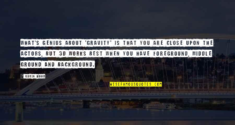 Background Actors Quotes By Gavin Hood: What's genius about 'Gravity' is that you are