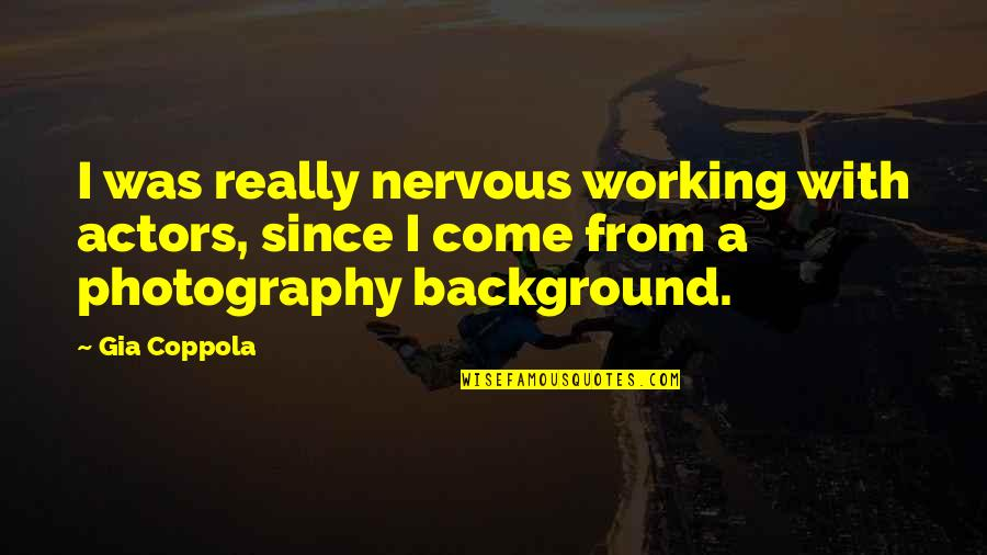Background Actors Quotes By Gia Coppola: I was really nervous working with actors, since