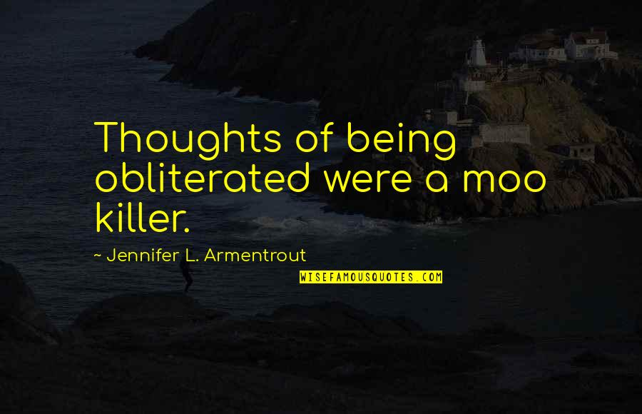 Background Actors Quotes By Jennifer L. Armentrout: Thoughts of being obliterated were a moo killer.
