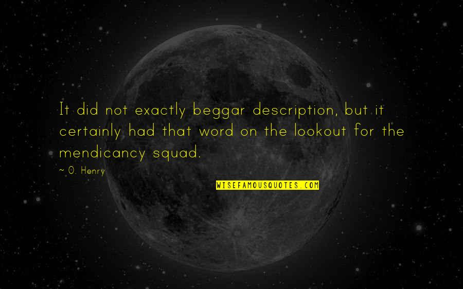 Background Actors Quotes By O. Henry: It did not exactly beggar description, but it