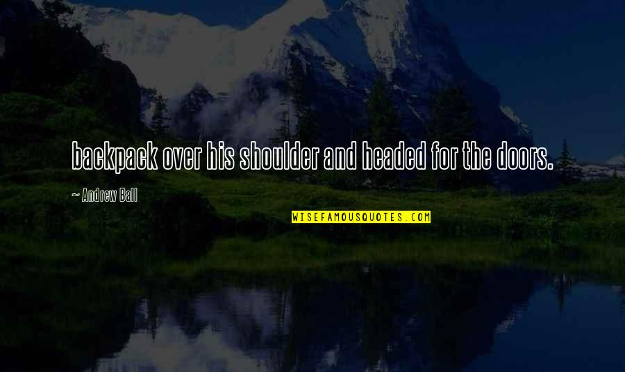 Backpack Quotes By Andrew Ball: backpack over his shoulder and headed for the