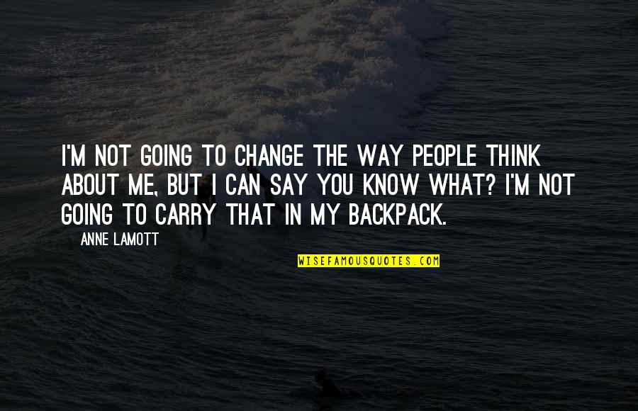 Backpack Quotes By Anne Lamott: I'm not going to change the way people