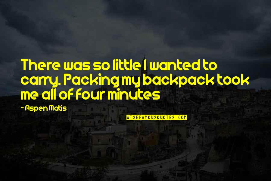 Backpack Quotes By Aspen Matis: There was so little I wanted to carry.