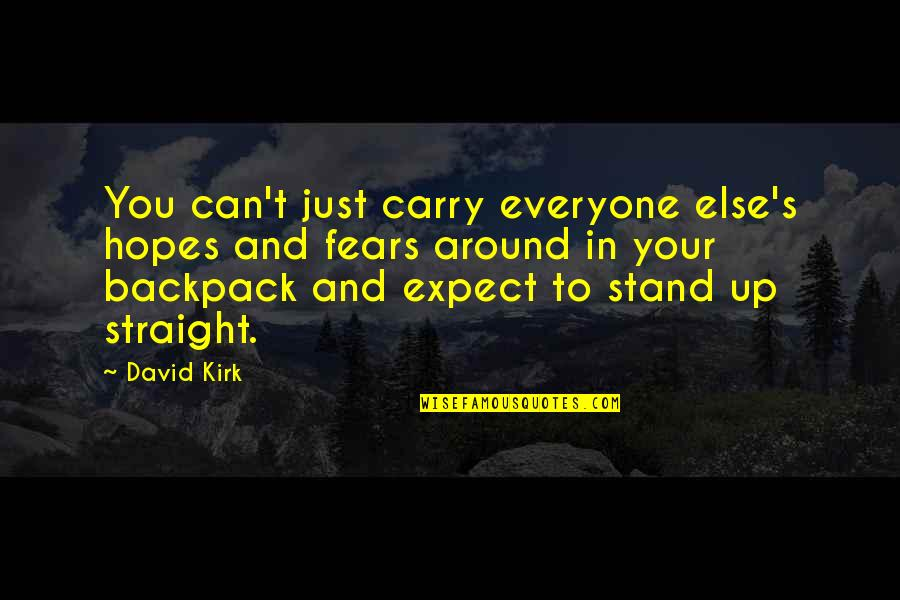 Backpack Quotes By David Kirk: You can't just carry everyone else's hopes and