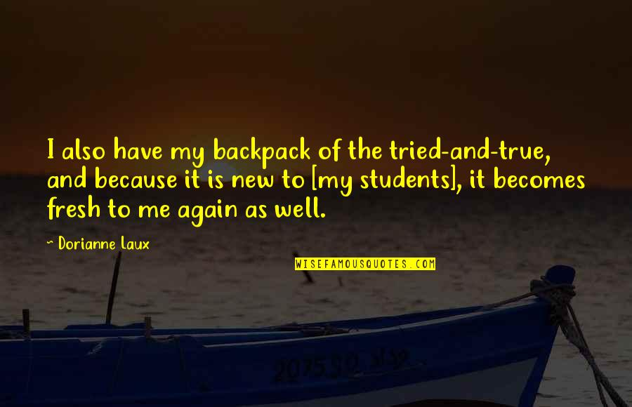 Backpack Quotes By Dorianne Laux: I also have my backpack of the tried-and-true,