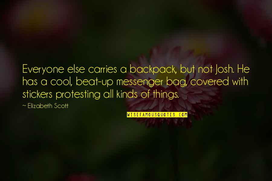 Backpack Quotes By Elizabeth Scott: Everyone else carries a backpack, but not Josh.