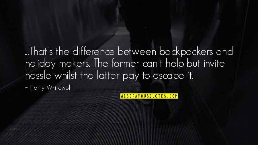 Backpack Quotes By Harry Whitewolf: ...That's the difference between backpackers and holiday makers.