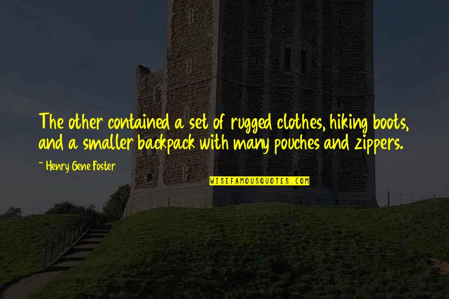Backpack Quotes By Henry Gene Foster: The other contained a set of rugged clothes,