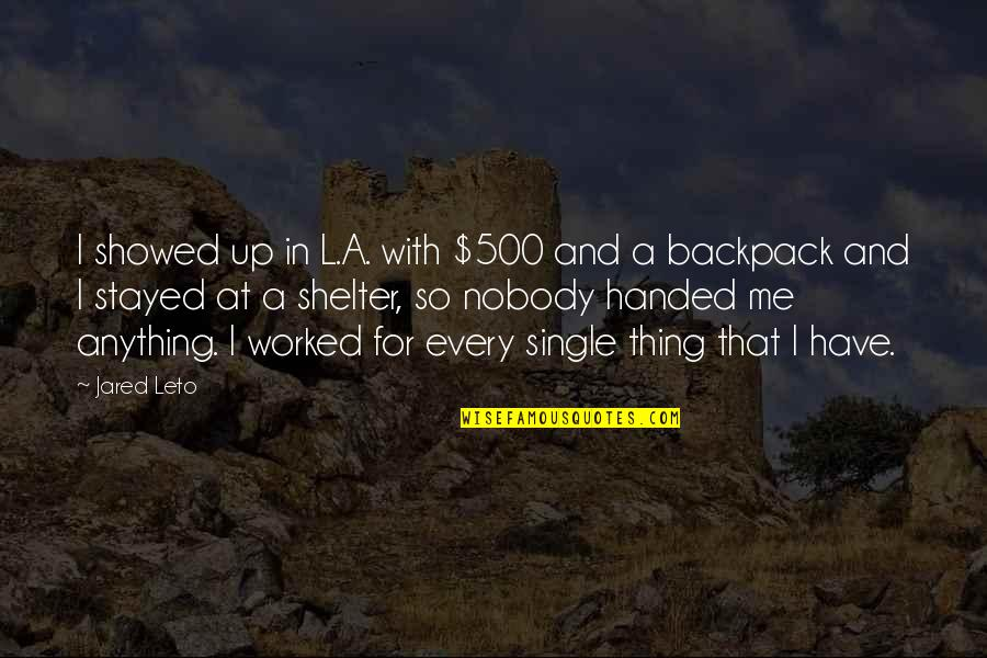 Backpack Quotes By Jared Leto: I showed up in L.A. with $500 and