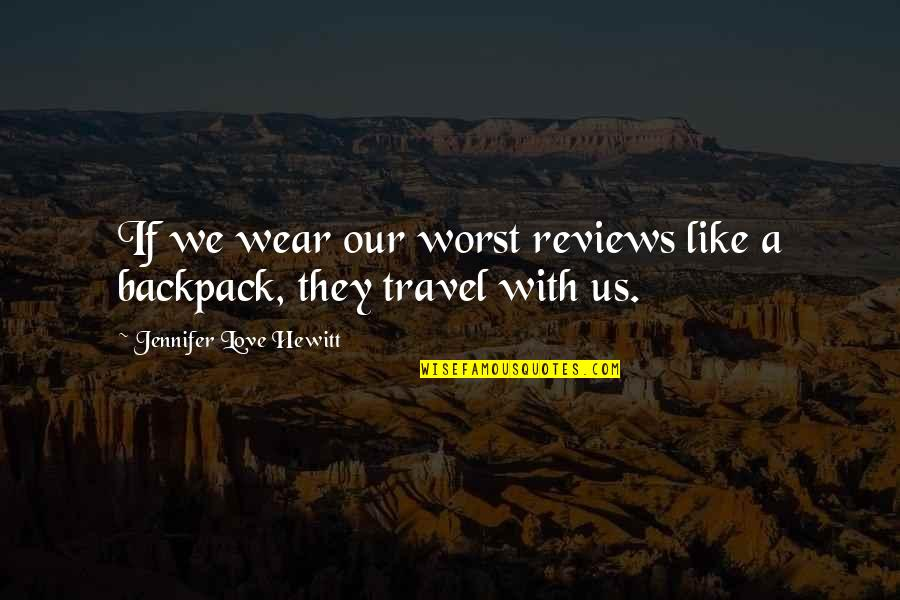 Backpack Quotes By Jennifer Love Hewitt: If we wear our worst reviews like a