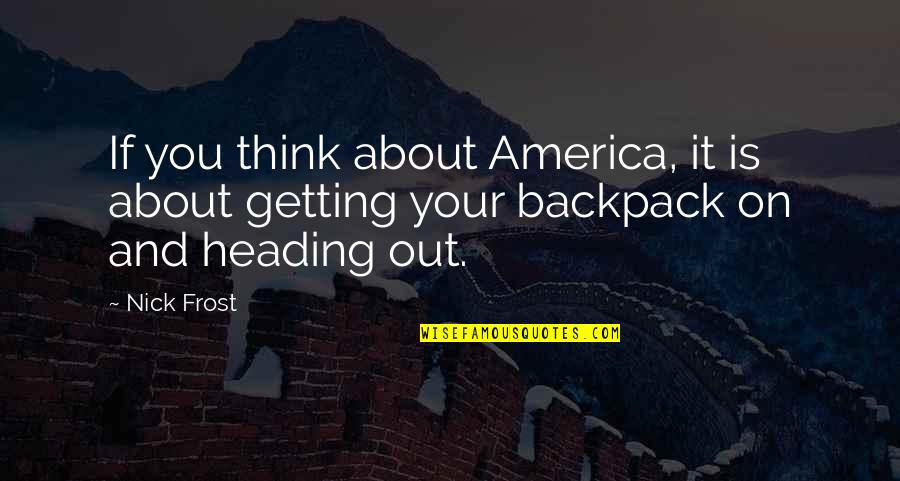 Backpack Quotes By Nick Frost: If you think about America, it is about