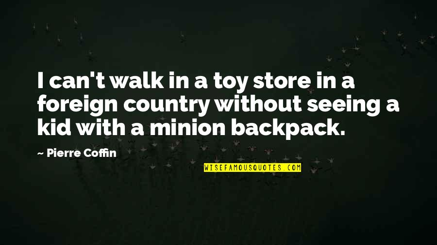 Backpack Quotes By Pierre Coffin: I can't walk in a toy store in