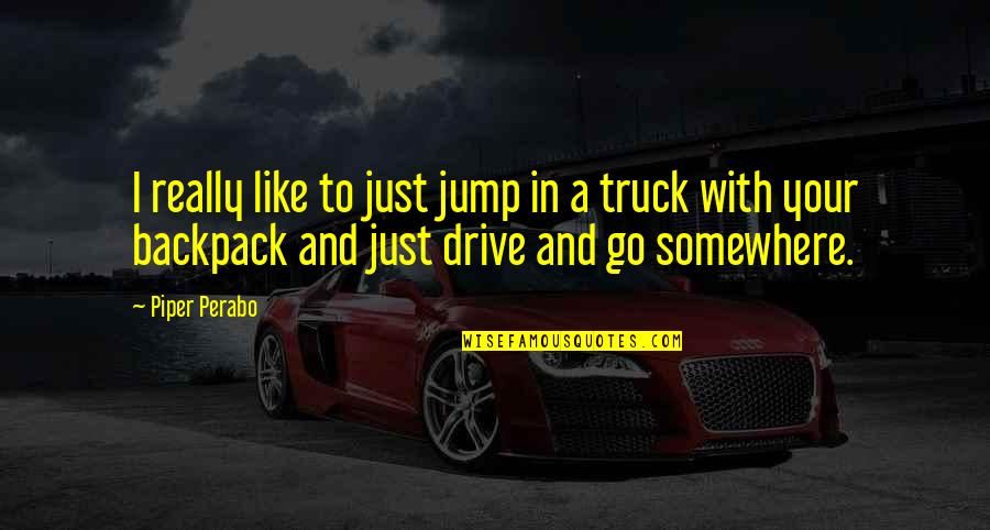 Backpack Quotes By Piper Perabo: I really like to just jump in a