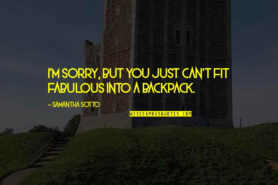 Backpack Quotes By Samantha Sotto: I'm sorry, but you just can't fit fabulous
