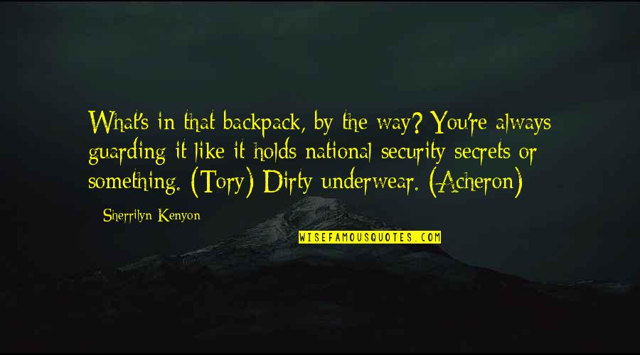 Backpack Quotes By Sherrilyn Kenyon: What's in that backpack, by the way? You're