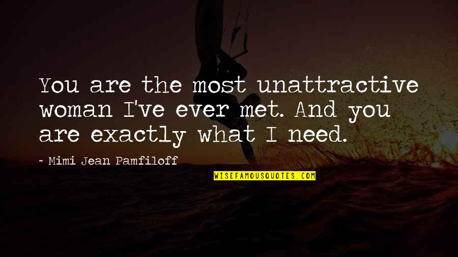 Backpacking Europe Quotes By Mimi Jean Pamfiloff: You are the most unattractive woman I've ever