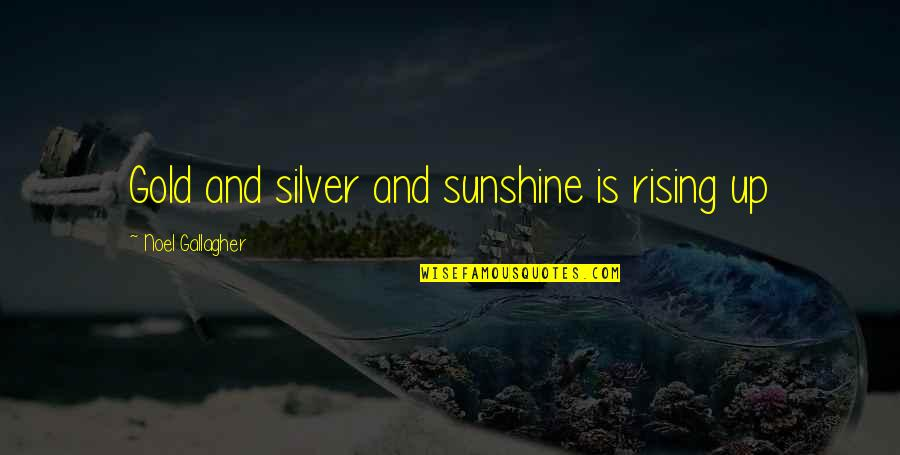 Backpacking Europe Quotes By Noel Gallagher: Gold and silver and sunshine is rising up