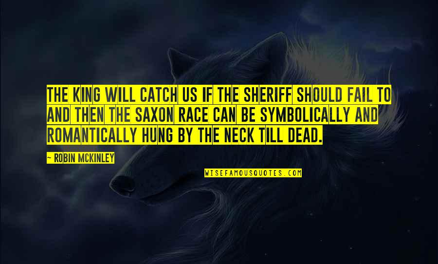 Backpacking Europe Quotes By Robin McKinley: The king will catch us if the sheriff