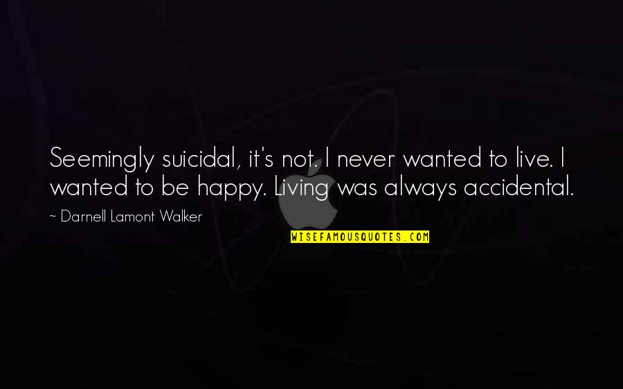 Backstabbers Picture Quotes By Darnell Lamont Walker: Seemingly suicidal, it's not. I never wanted to