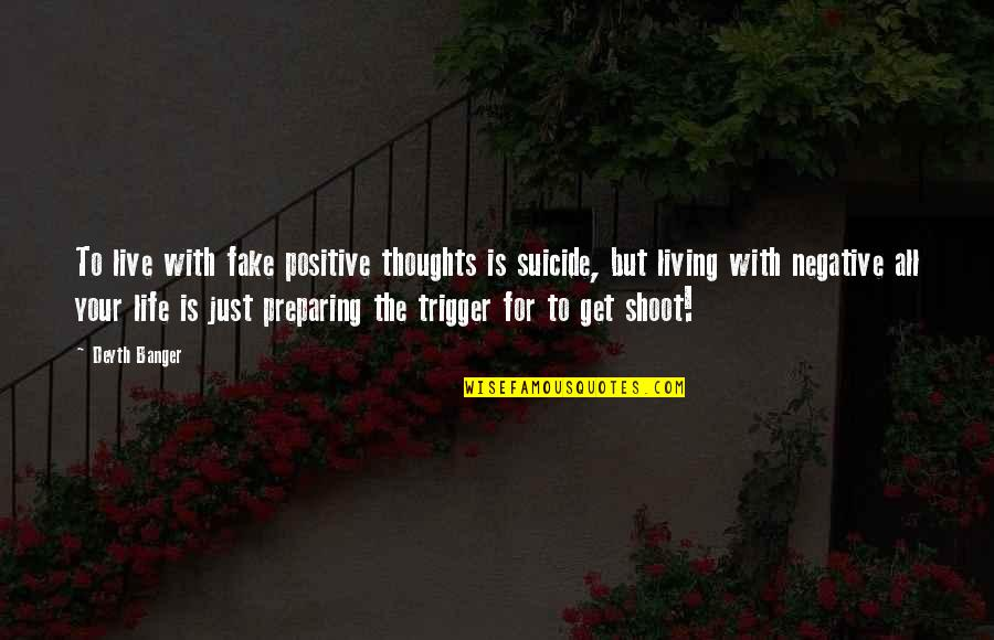 Backstabbers Picture Quotes By Deyth Banger: To live with fake positive thoughts is suicide,