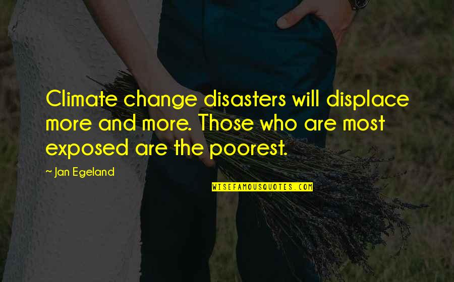 Backstabbers Picture Quotes By Jan Egeland: Climate change disasters will displace more and more.