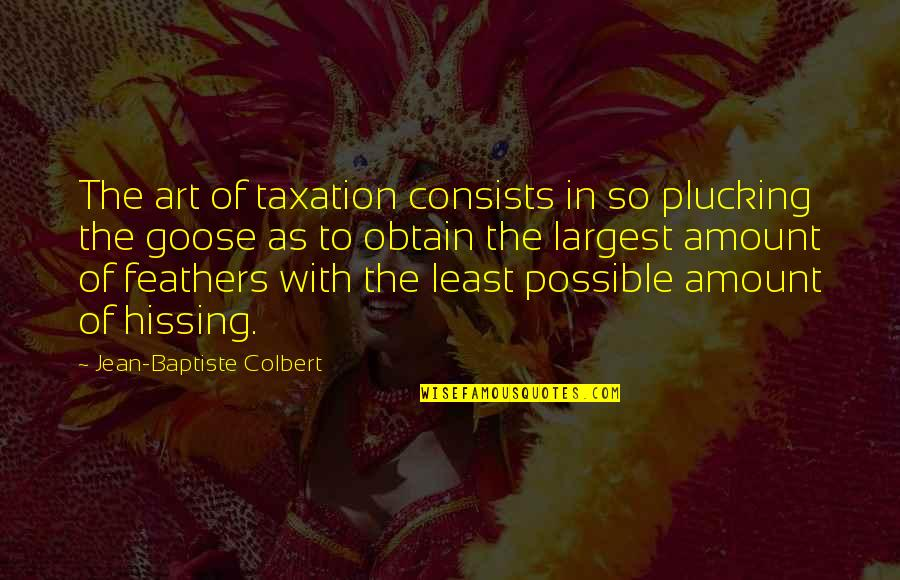 Backstabbers Picture Quotes By Jean-Baptiste Colbert: The art of taxation consists in so plucking