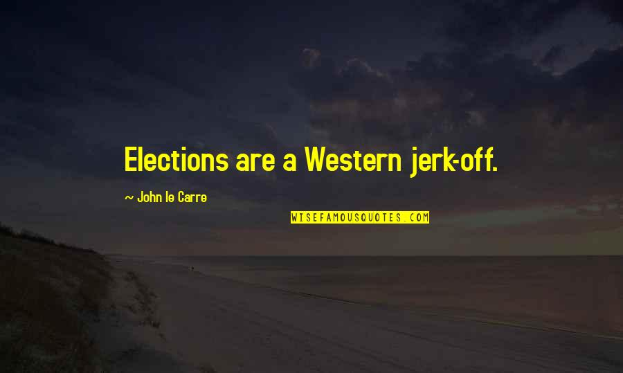 Backstabbers Picture Quotes By John Le Carre: Elections are a Western jerk-off.