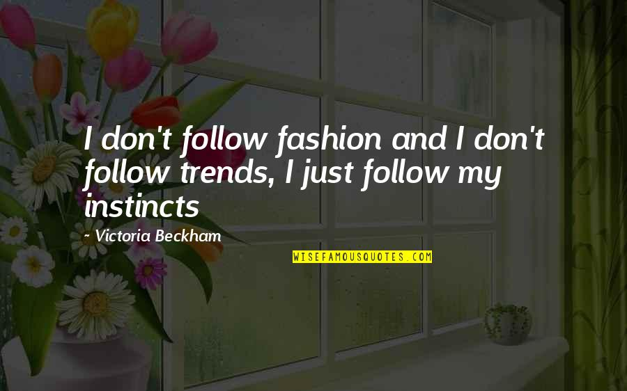 Backstabbers Picture Quotes By Victoria Beckham: I don't follow fashion and I don't follow