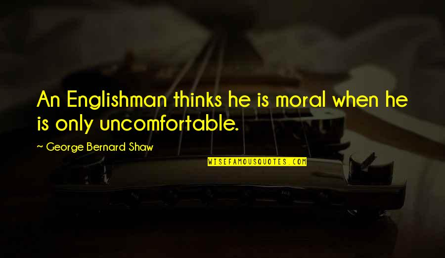 Backtracked Quotes By George Bernard Shaw: An Englishman thinks he is moral when he