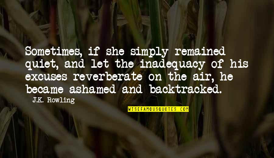 Backtracked Quotes By J.K. Rowling: Sometimes, if she simply remained quiet, and let