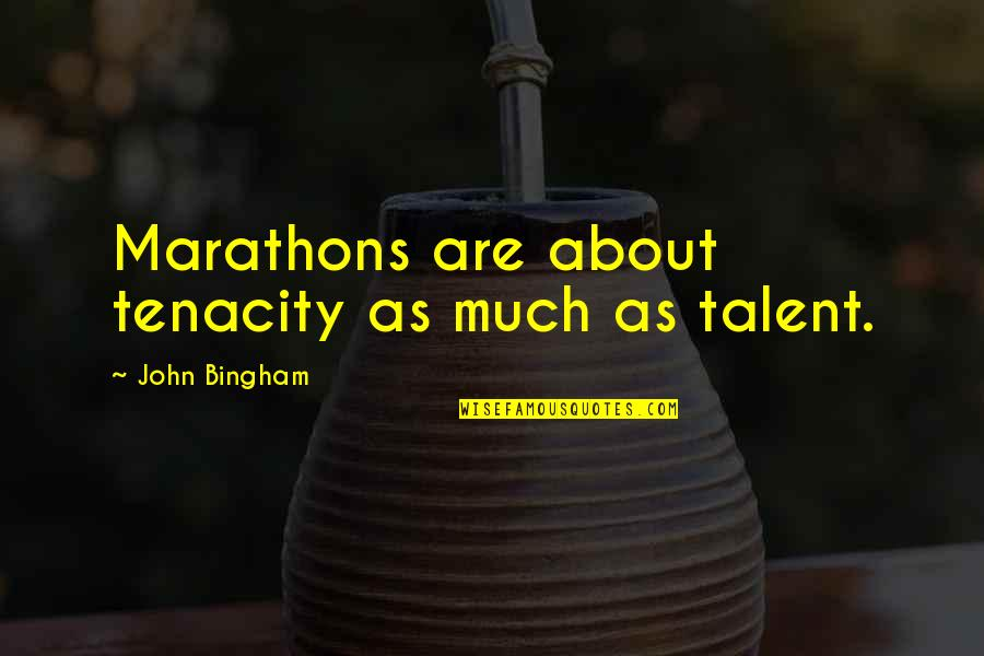 Backtracked Quotes By John Bingham: Marathons are about tenacity as much as talent.