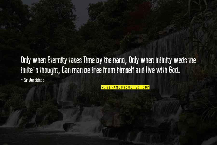 Backtracked Quotes By Sri Aurobindo: Only when Eternity takes Time by the hand,