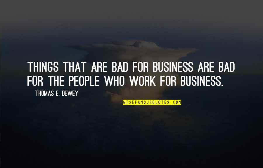 Backtracked Quotes By Thomas E. Dewey: Things that are bad for business are bad