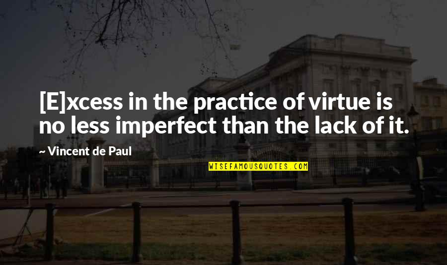 Backtracked Quotes By Vincent De Paul: [E]xcess in the practice of virtue is no