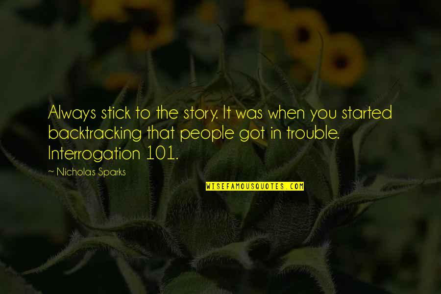 Backtracking Quotes By Nicholas Sparks: Always stick to the story. It was when