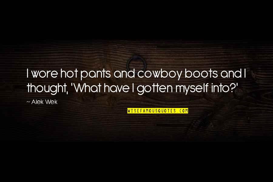 Backwater Gospel Quotes By Alek Wek: I wore hot pants and cowboy boots and