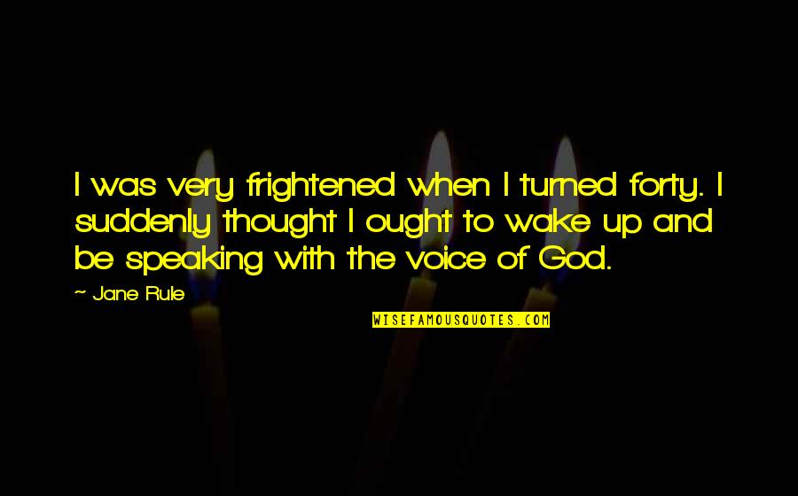 Backwater Gospel Quotes By Jane Rule: I was very frightened when I turned forty.