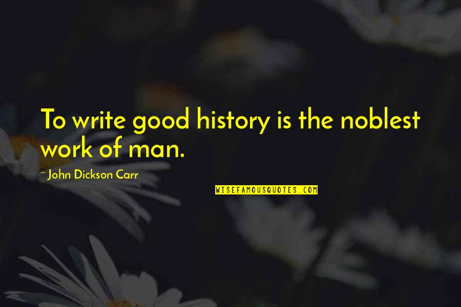 Backwater Gospel Quotes By John Dickson Carr: To write good history is the noblest work